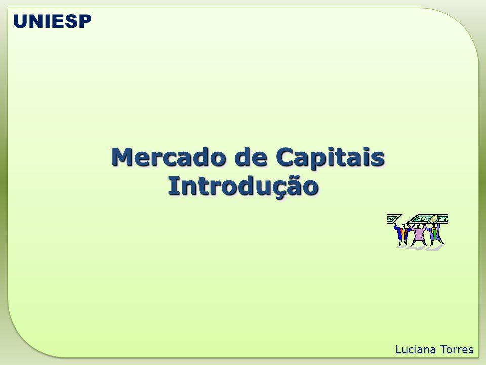 Mercado de Capitais Mercado de CapitaisIntrodução Introdução Luciana Torres UNIESP
