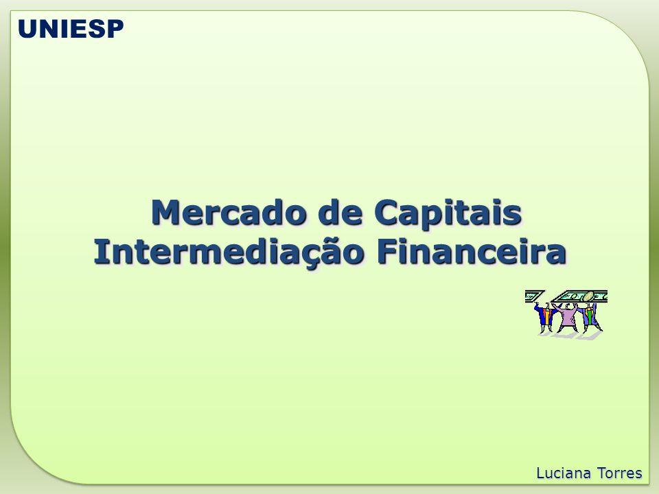 Luciana Torres UNIESP Mercado de Capitais Intermediação Financeira Produto interno Representa o valor, a preços de mercado de bens e serviços realizados num país em certo período de tempo, normalmente um ano.