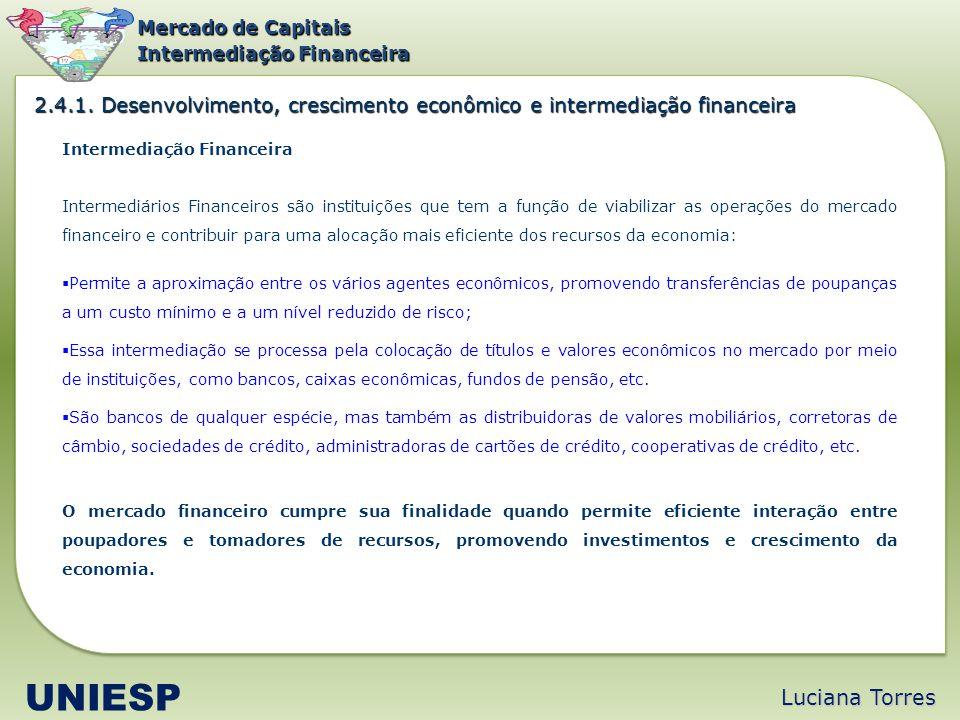 Luciana Torres UNIESP Mercado de Capitais Intermediação Financeira Intermediários Financeiros são instituições que tem a função de viabilizar as opera