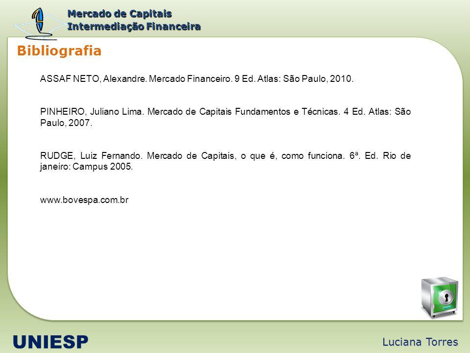 Luciana Torres UNIESP Bibliografia ASSAF NETO, Alexandre. Mercado Financeiro. 9 Ed. Atlas: São Paulo, 2010. PINHEIRO, Juliano Lima. Mercado de Capitai