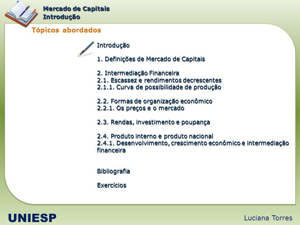 Luciana Torres UNIESP Mercado de Capitais Intermediação Financeira Crescimento econômico É a expansão quantitativa da capacidade produtiva de um país ao longo do tempo.