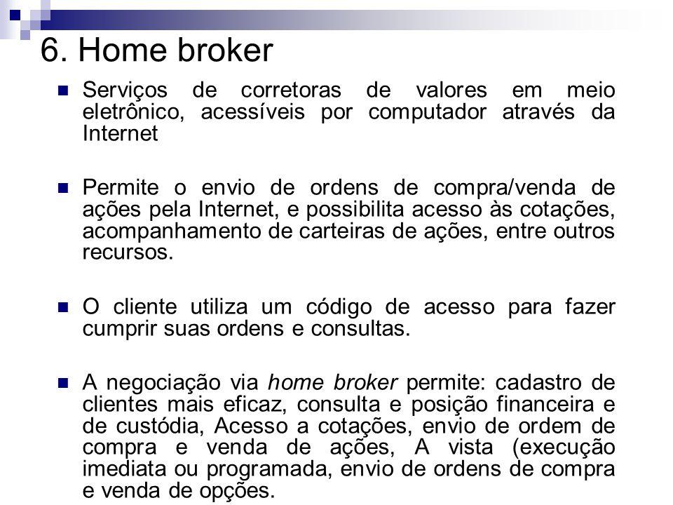 6. Home broker Serviços de corretoras de valores em meio eletrônico, acessíveis por computador através da Internet Permite o envio de ordens de compra