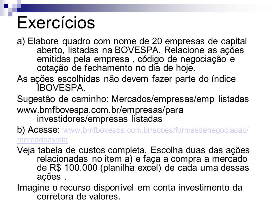 Exercícios a) Elabore quadro com nome de 20 empresas de capital aberto, listadas na BOVESPA.