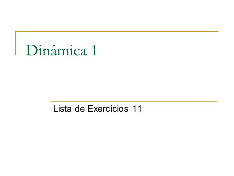 Dinâmica 1 Lista de Exercícios 11