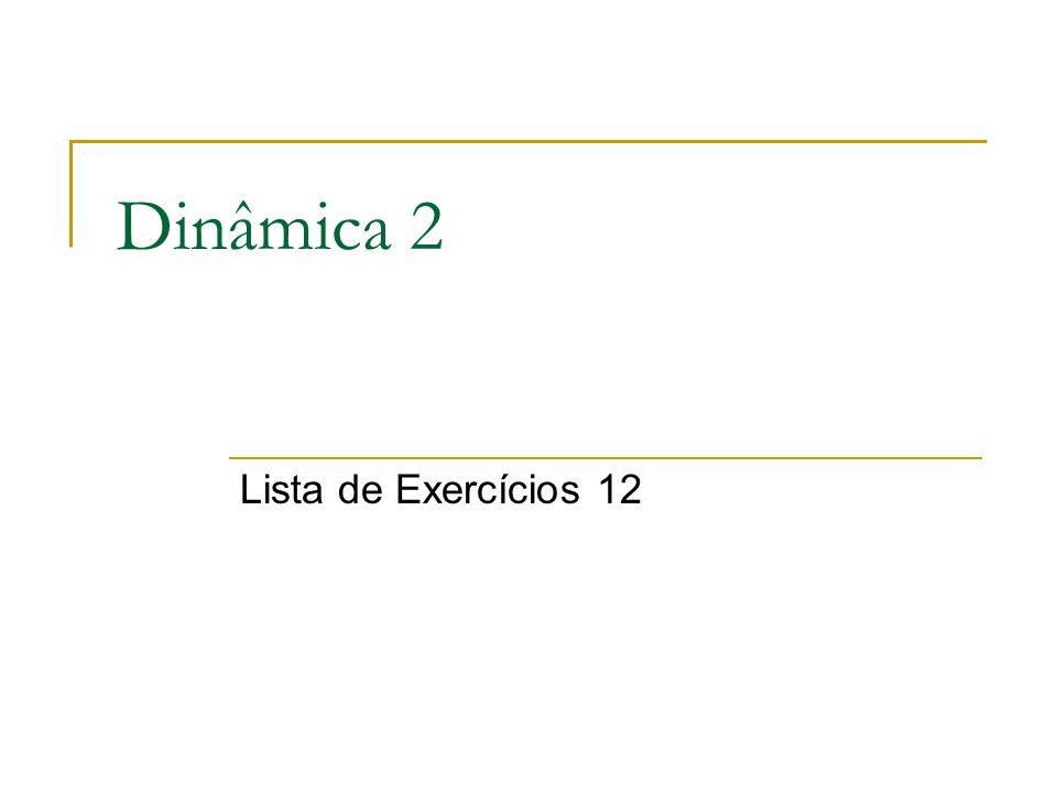 Dinâmica 2 Lista de Exercícios 12