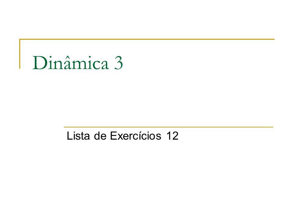 Dinâmica 3 Lista de Exercícios 12