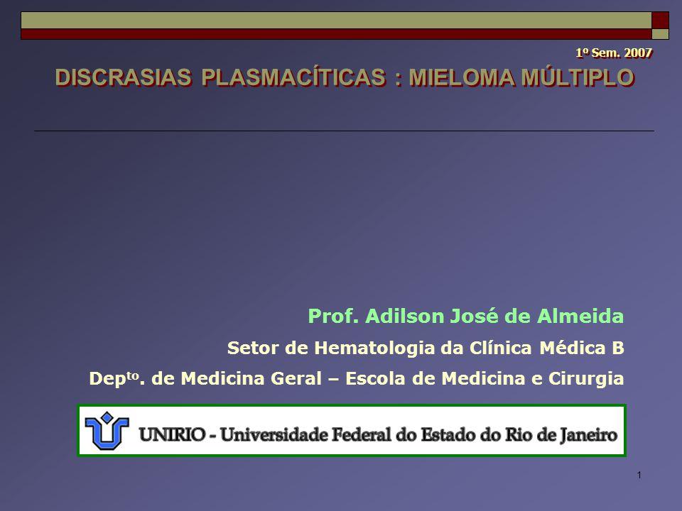 1 Prof. Adilson José de Almeida Setor de Hematologia da Clínica Médica B Dep to. de Medicina Geral – Escola de Medicina e Cirurgia DISCRASIAS PLASMACÍ