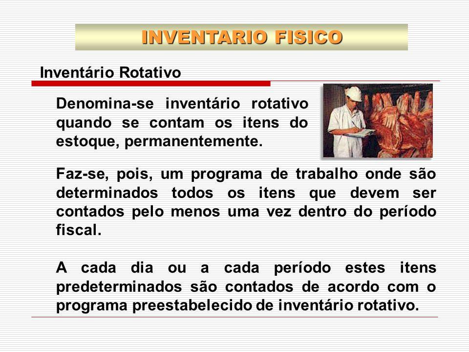 INVENTARIO FISICO Inventário Rotativo Faz-se, pois, um programa de trabalho onde são determinados todos os itens que devem ser contados pelo menos uma