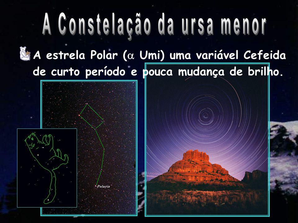 A estrela Polar (  Umi) uma variável Cefeida de curto período e pouca mudança de brilho.