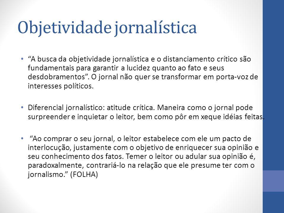A busca da objetividade jornalística e o distanciamento crítico são fundamentais para garantir a lucidez quanto ao fato e seus desdobramentos .