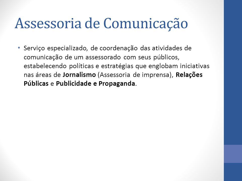 Serviço especializado, de coordenação das atividades de comunicação de um assessorado com seus públicos, estabelecendo políticas e estratégias que englobam iniciativas nas áreas de Jornalismo (Assessoria de imprensa), Relações Públicas e Publicidade e Propaganda.