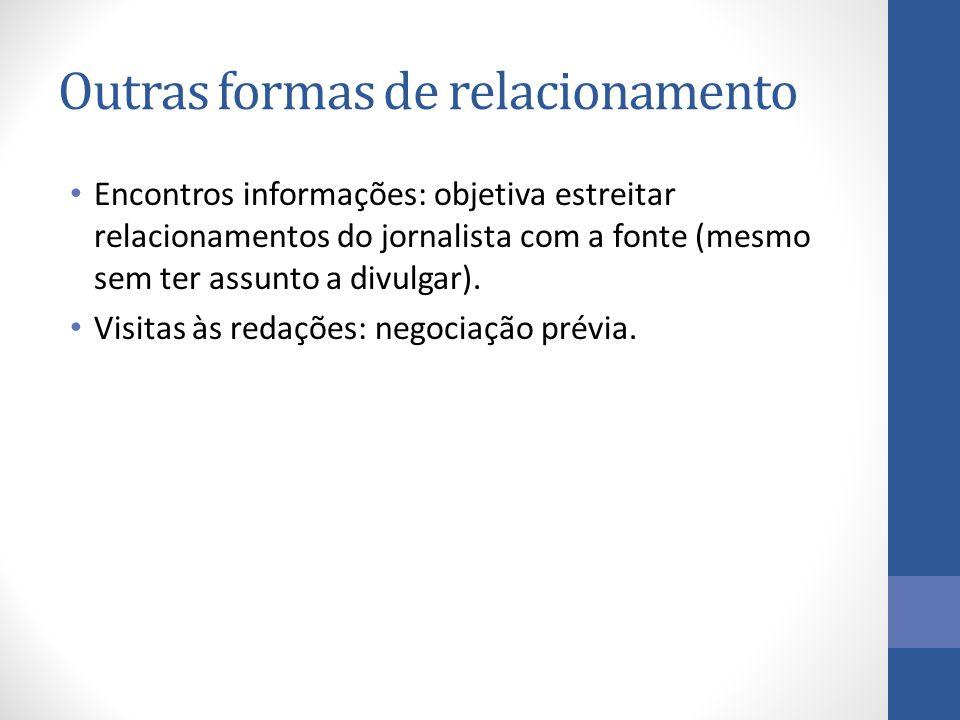 Encontros informações: objetiva estreitar relacionamentos do jornalista com a fonte (mesmo sem ter assunto a divulgar).
