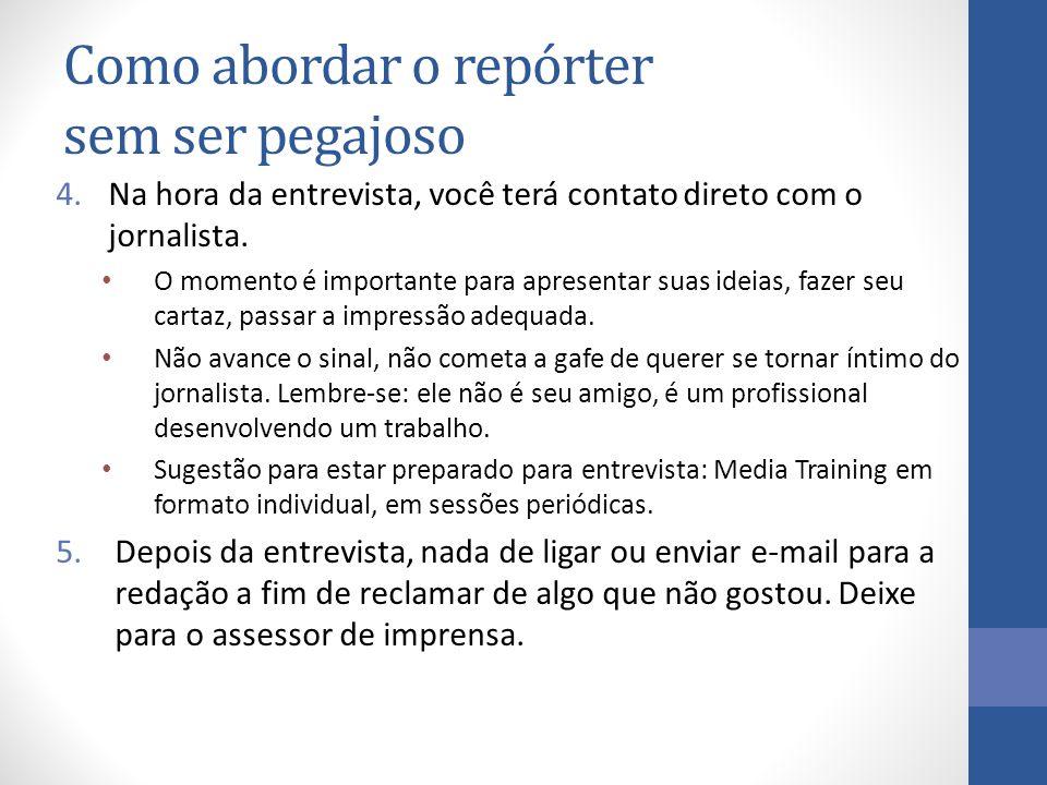 Como abordar o repórter sem ser pegajoso 4.Na hora da entrevista, você terá contato direto com o jornalista.
