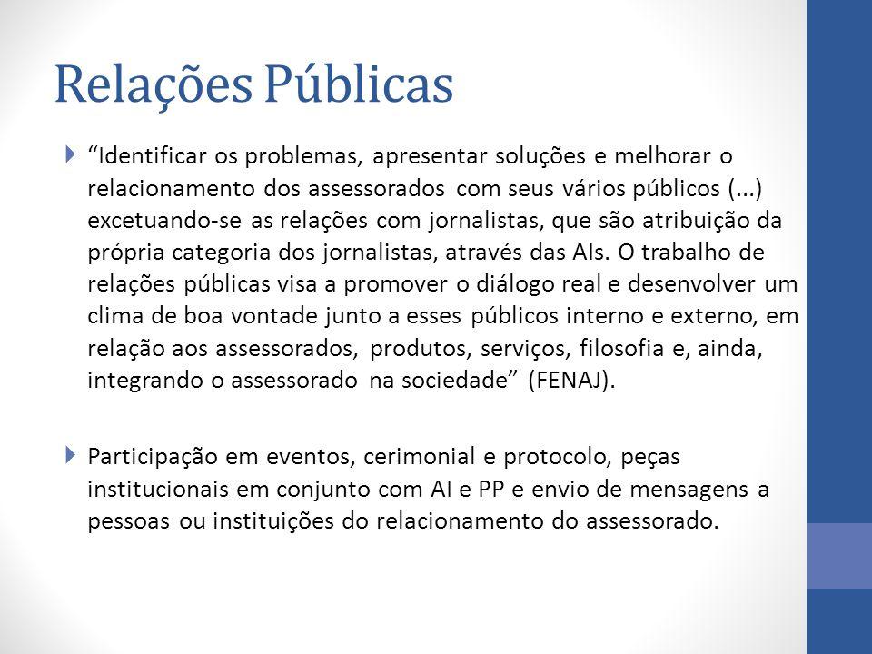 Identificar os problemas, apresentar soluções e melhorar o relacionamento dos assessorados com seus vários públicos (...) excetuando-se as relações com jornalistas, que são atribuição da própria categoria dos jornalistas, através das AIs.