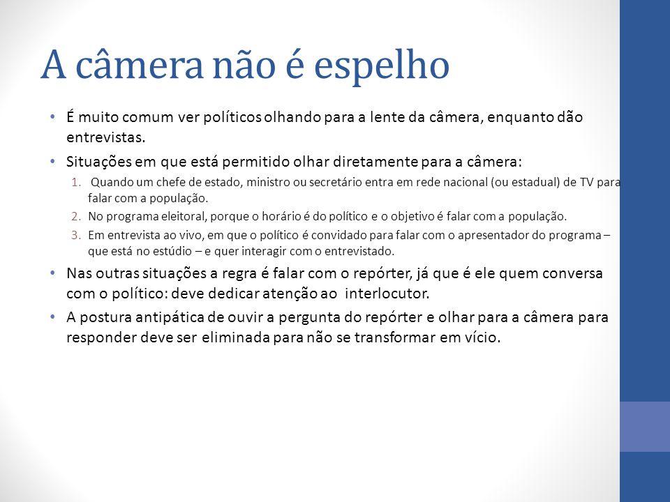 A câmera não é espelho É muito comum ver políticos olhando para a lente da câmera, enquanto dão entrevistas.