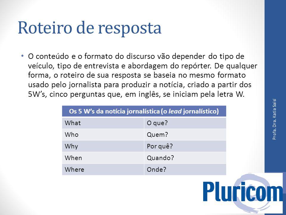 Roteiro de resposta O conteúdo e o formato do discurso vão depender do tipo de veículo, tipo de entrevista e abordagem do repórter.