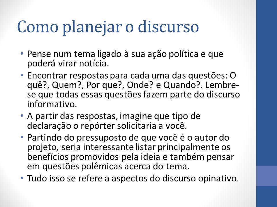 Como planejar o discurso Pense num tema ligado à sua ação política e que poderá virar notícia.