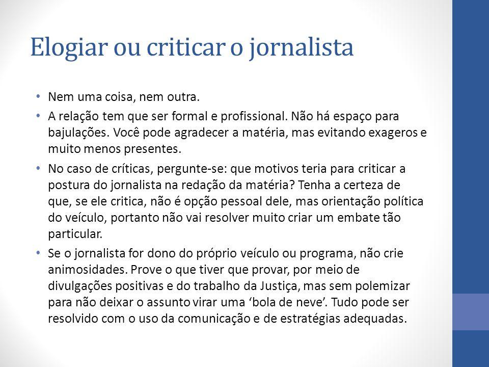 Elogiar ou criticar o jornalista Nem uma coisa, nem outra.