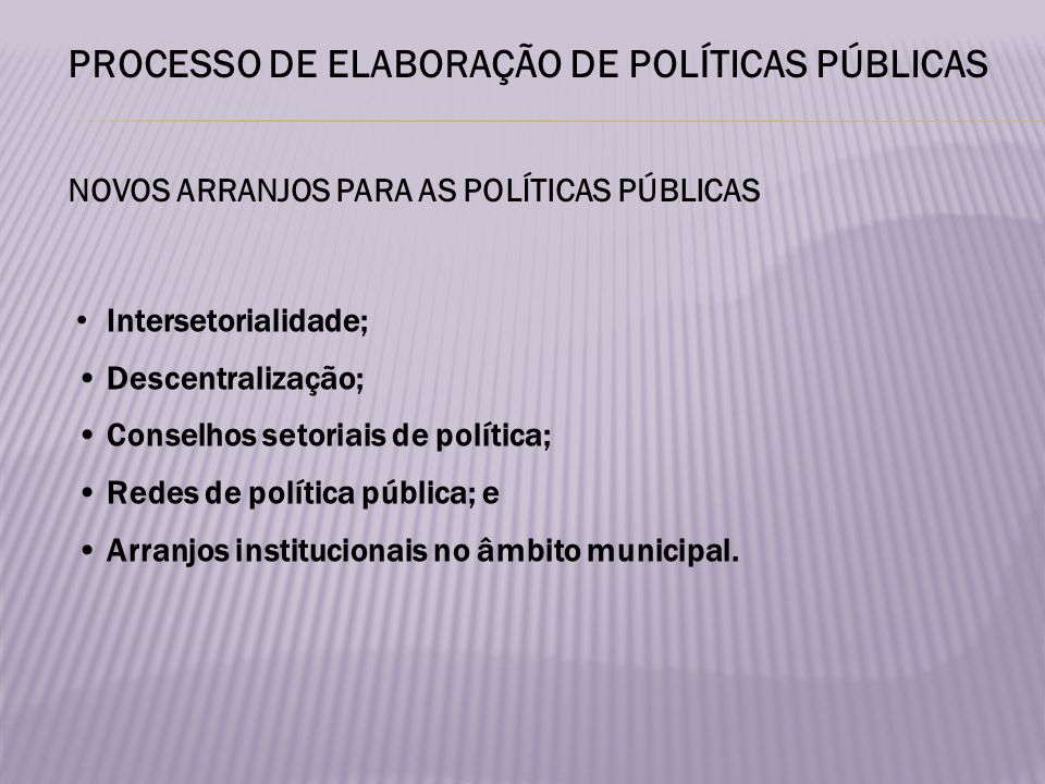 Intersetorialidade; Descentralização; Conselhos setoriais de política; Redes de política pública; e Arranjos institucionais no âmbito municipal.
