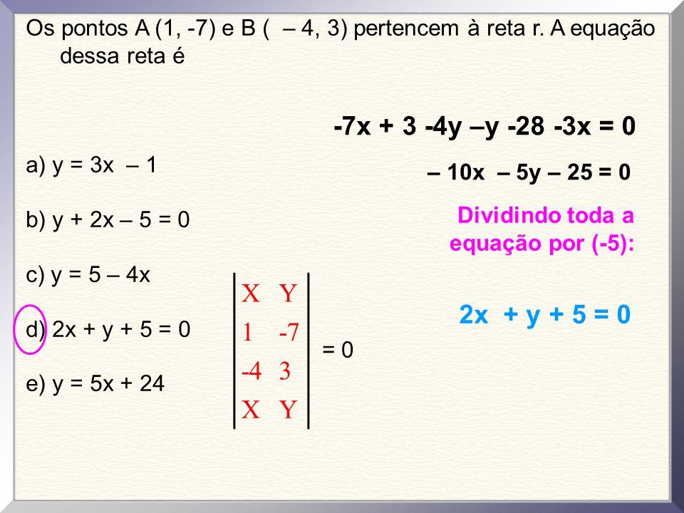 Os pontos A (1, -7) e B ( – 4, 3) pertencem à reta r.