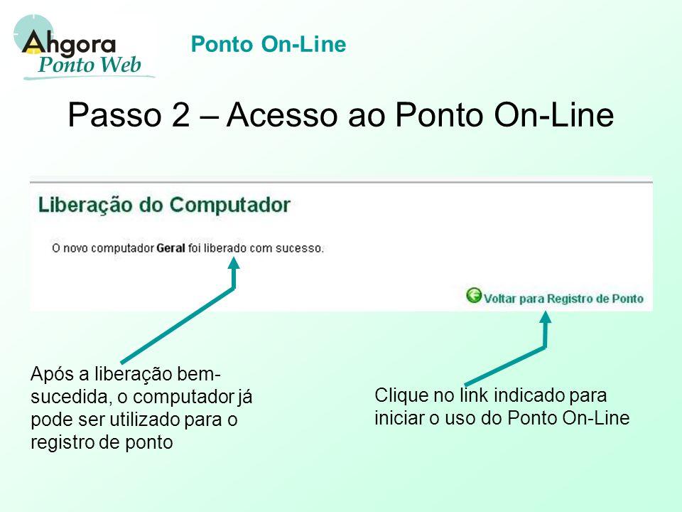 Ponto On-Line Após a liberação bem- sucedida, o computador já pode ser utilizado para o registro de ponto Clique no link indicado para iniciar o uso do Ponto On-Line Passo 2 – Acesso ao Ponto On-Line