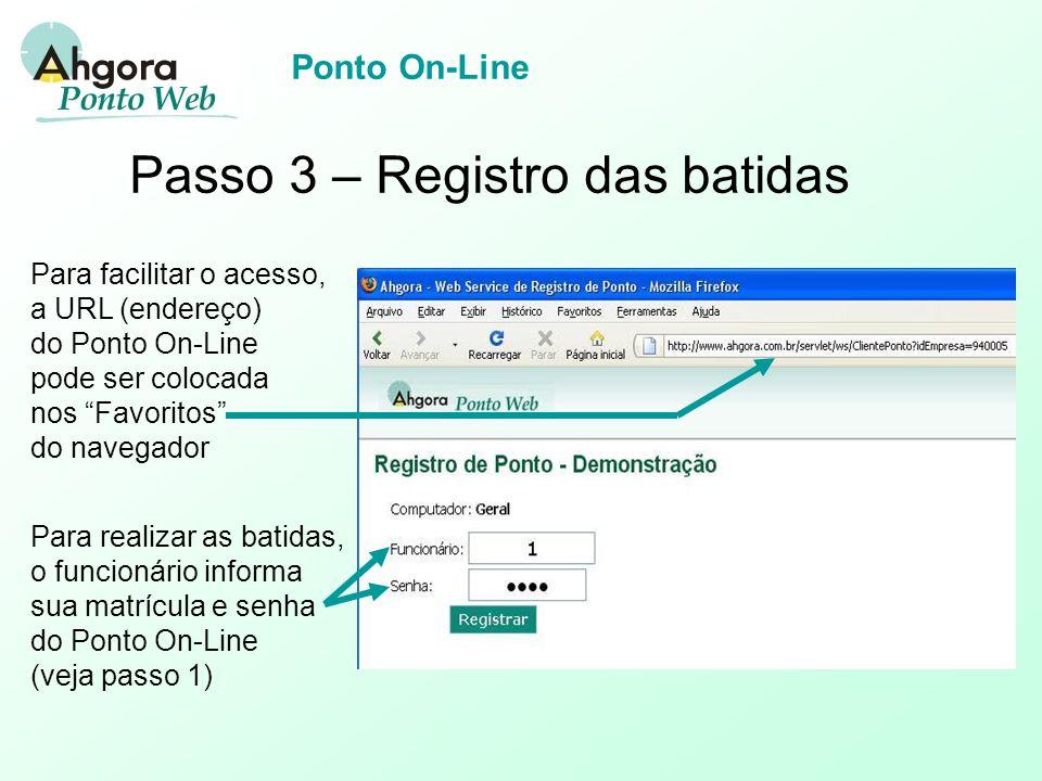 Ponto On-Line Passo 3 – Registro das batidas O horário registrado para a batida é obtido do servidor do Sistema As batidas são registradas caso não haja nenhum bloqueio configurado para o horário