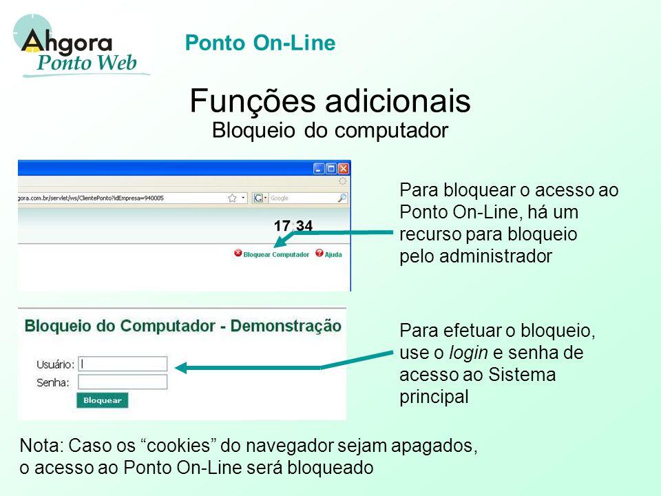 Ponto On-Line Funções adicionais Bloqueio do computador Para bloquear o acesso ao Ponto On-Line, há um recurso para bloqueio pelo administrador Para efetuar o bloqueio, use o login e senha de acesso ao Sistema principal Nota: Caso os cookies do navegador sejam apagados, o acesso ao Ponto On-Line será bloqueado
