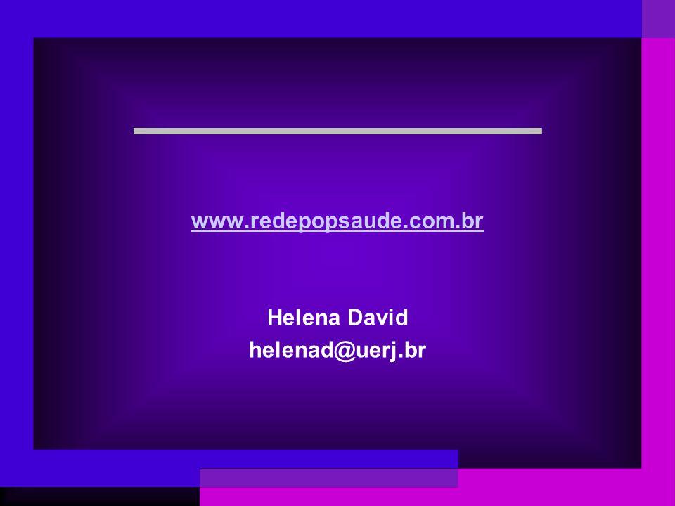 www.redepopsaude.com.br Helena David helenad@uerj.br