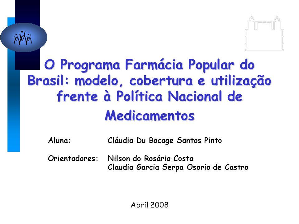 O Programa Farmácia Popular do Brasil: modelo, cobertura e utilização frente à Política Nacional de Medicamentos Aluna: Cláudia Du Bocage Santos Pinto