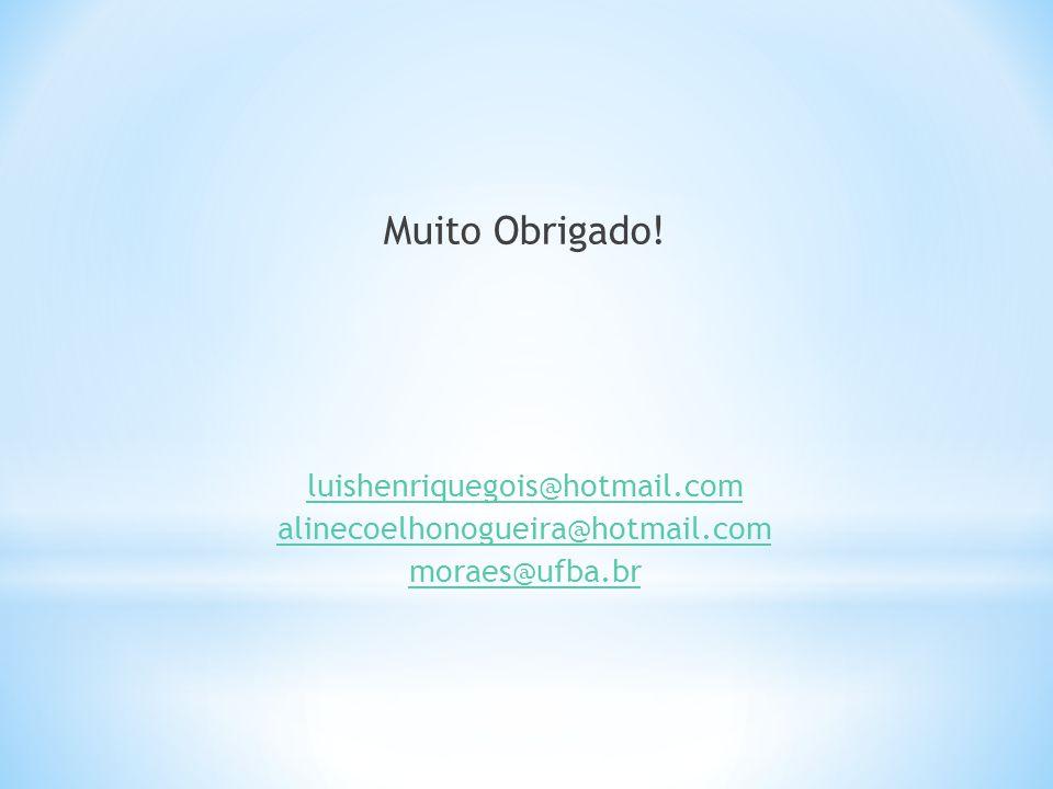 Muito Obrigado! luishenriquegois@hotmail.com alinecoelhonogueira@hotmail.com moraes@ufba.br