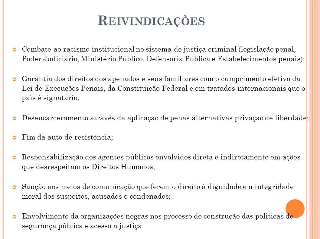 R EIVINDICAÇÕES Combate ao racismo institucional no sistema de justiça criminal (legislação penal, Poder Judiciário, Ministério Público, Defensoria Pú