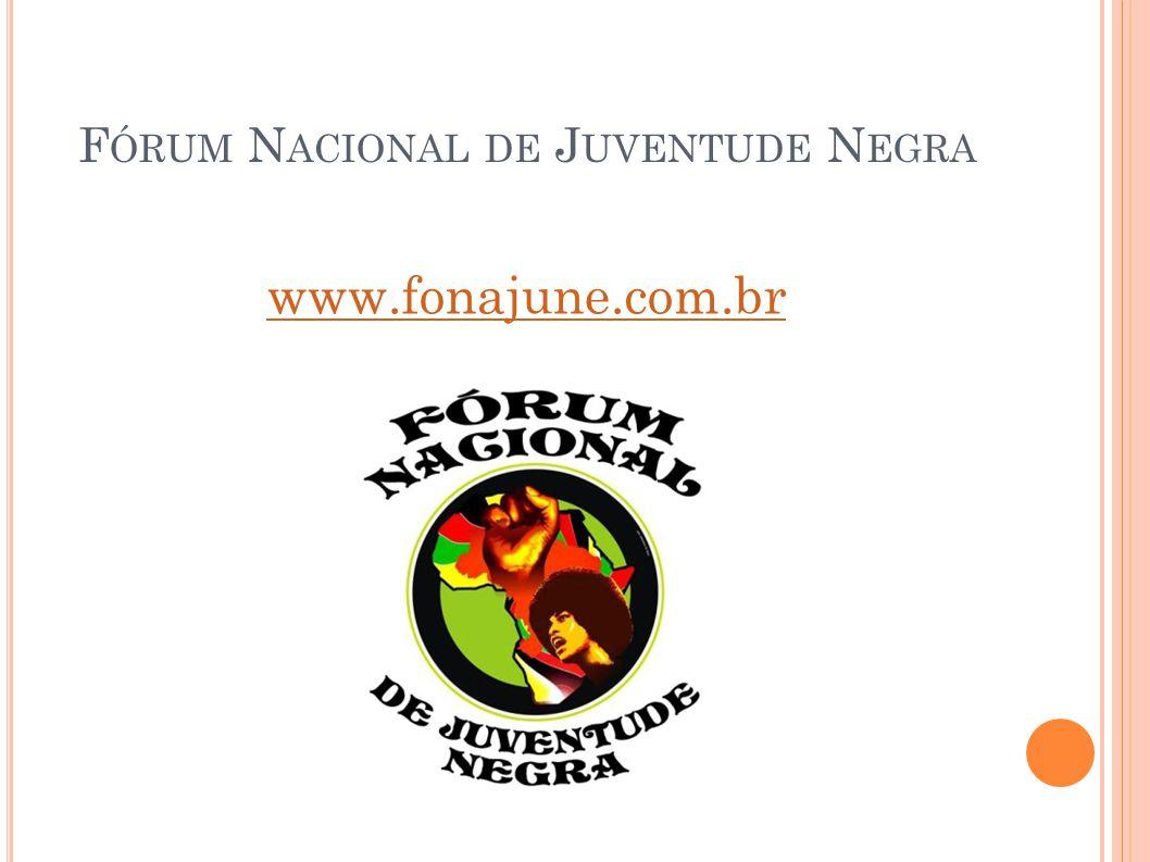 F ÓRUM N ACIONAL DE J UVENTUDE N EGRA www.fonajune.com.br
