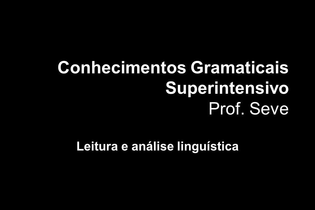 Conhecimentos Gramaticais Superintensivo Prof. Seve Leitura e análise linguística