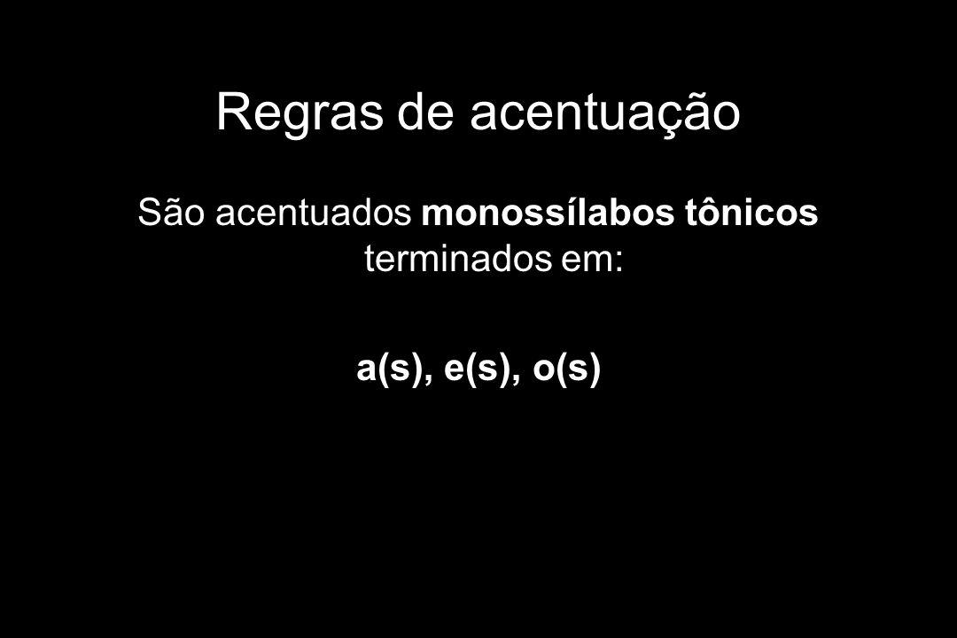 Regras de acentuação São acentuados monossílabos tônicos terminados em: a(s), e(s), o(s)