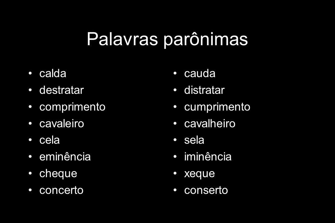 Processos de formação de palavras Derivação parassintética Ocorre quando há acréscimo simultâneo de prefixo e sufixo ao radical de uma palavra primitiva.