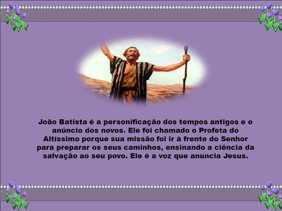 João Batista é a personificação dos tempos antigos e o anúncio dos novos.