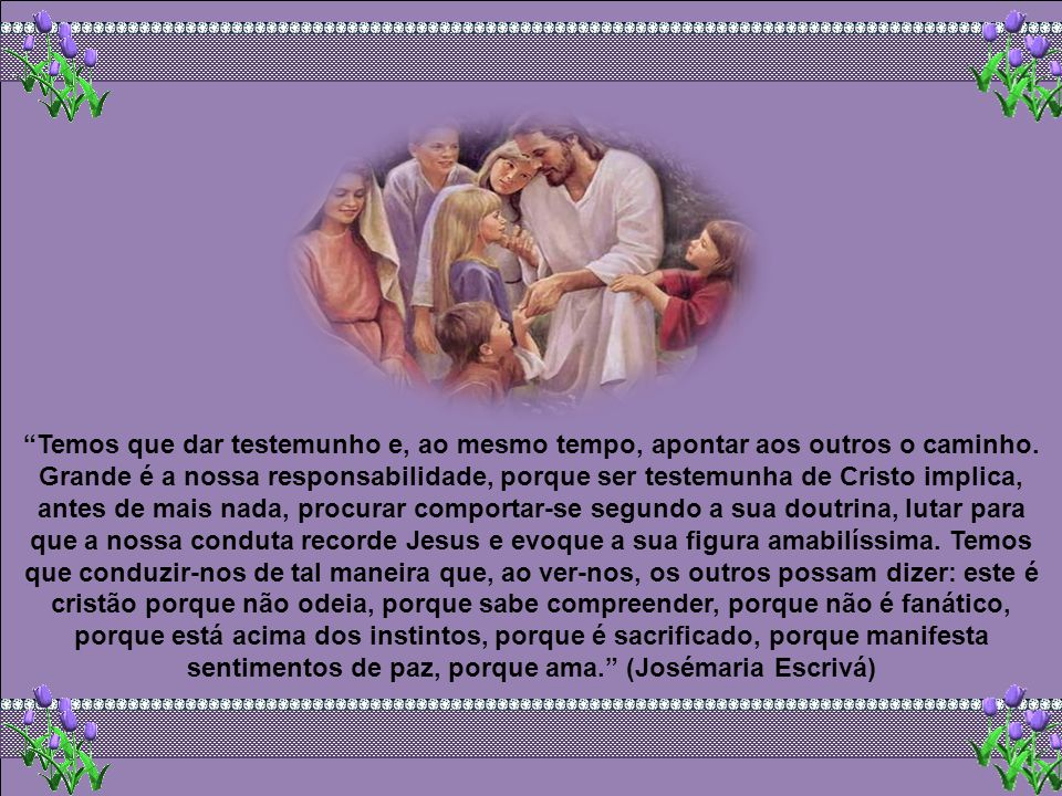 Nós também somos testemunhas de Jesus e que testemunhas estamos sendo.