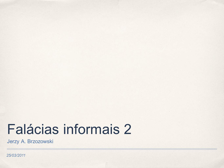 25/03/2011 Falácias informais 2 Jerzy A. Brzozowski