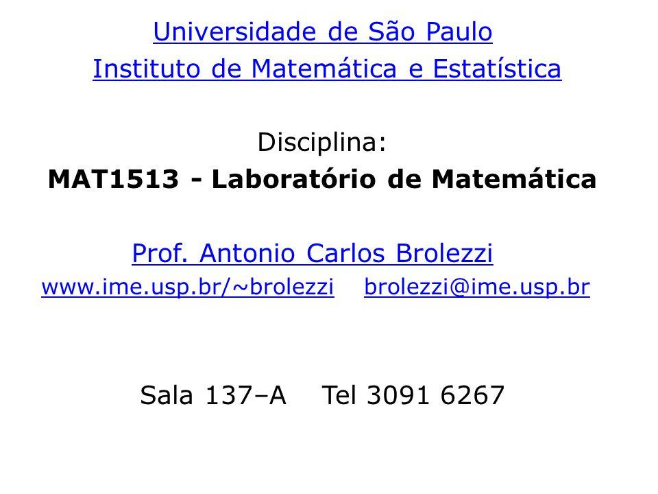 Universidade de São Paulo Instituto de Matemática e Estatística Disciplina: MAT1513 - Laboratório de Matemática Prof. Antonio Carlos Brolezzi www.ime.
