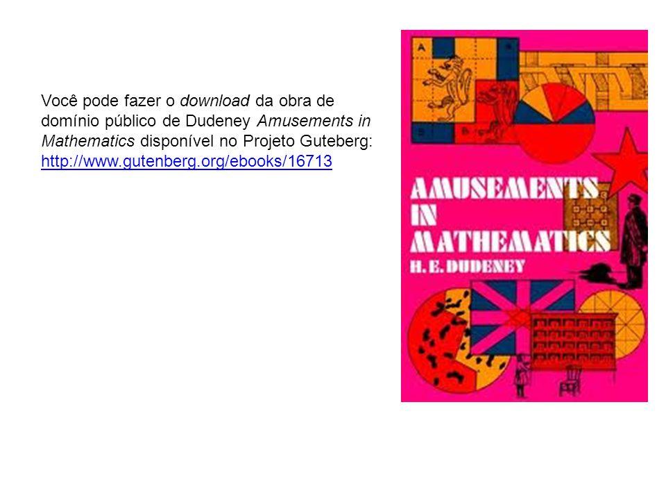 Você pode fazer o download da obra de domínio público de Dudeney Amusements in Mathematics disponível no Projeto Guteberg: http://www.gutenberg.org/eb