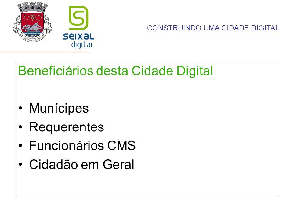 Beneficiários desta Cidade Digital Munícipes Requerentes Funcionários CMS Cidadão em Geral CONSTRUINDO UMA CIDADE DIGITAL