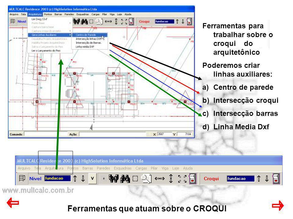 Ferramentas que atuam sobre o CROQUI Ferramentas para trabalhar sobre o croqui do arquitetônico Poderemos criar linhas auxiliares: a)Centro de parede
