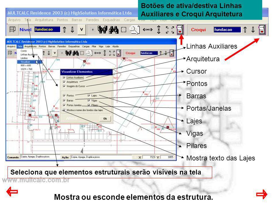 Mostra ou esconde elementos da estrutura. Seleciona que elementos estruturais serão visíveis na tela Linhas Auxiliares Arquitetura Cursor Pontos Barra