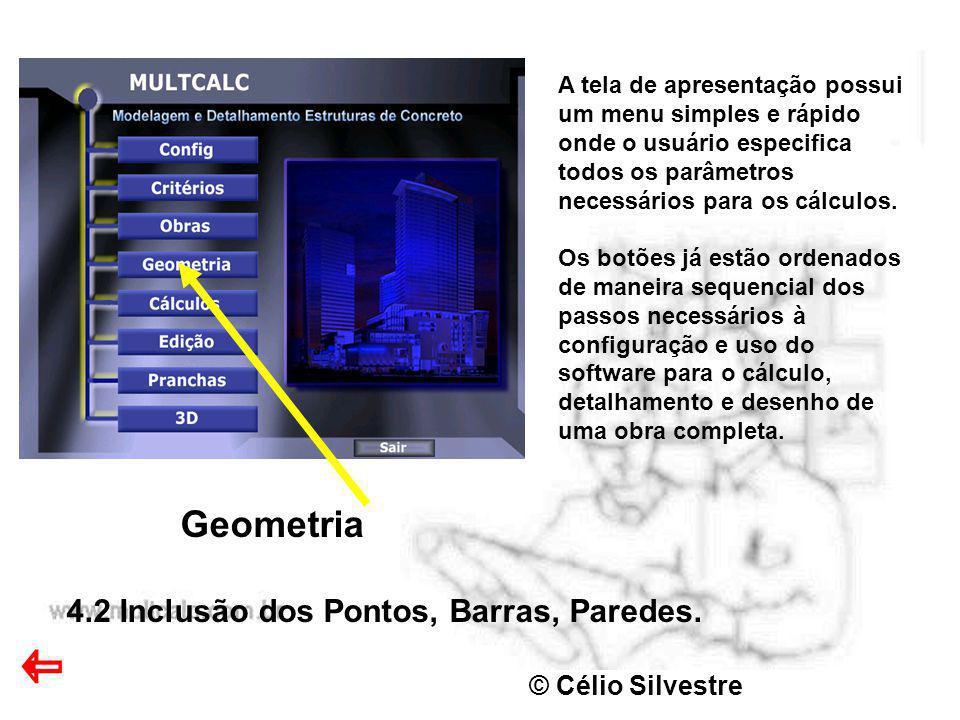 © Célio Silvestre Geometria 4.2 Inclusão dos Pontos, Barras, Paredes. A tela de apresentação possui um menu simples e rápido onde o usuário especifica