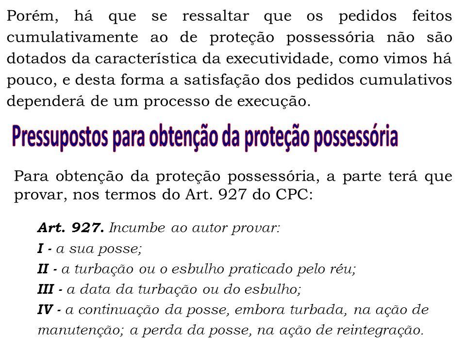 Porém, há que se ressaltar que os pedidos feitos cumulativamente ao de proteção possessória não são dotados da característica da executividade, como v
