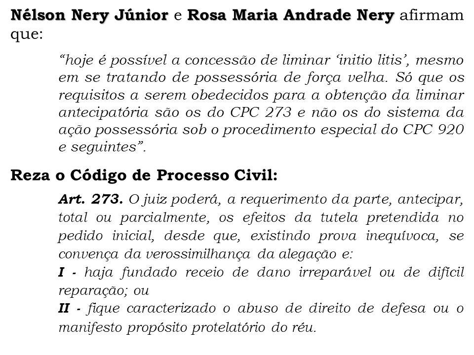 """Nélson Nery Júnior e R RR Rosa Maria Andrade Nery afirmam que: """"hoje é possível a concessão de liminar 'initio litis', mesmo em se tratando de possess"""