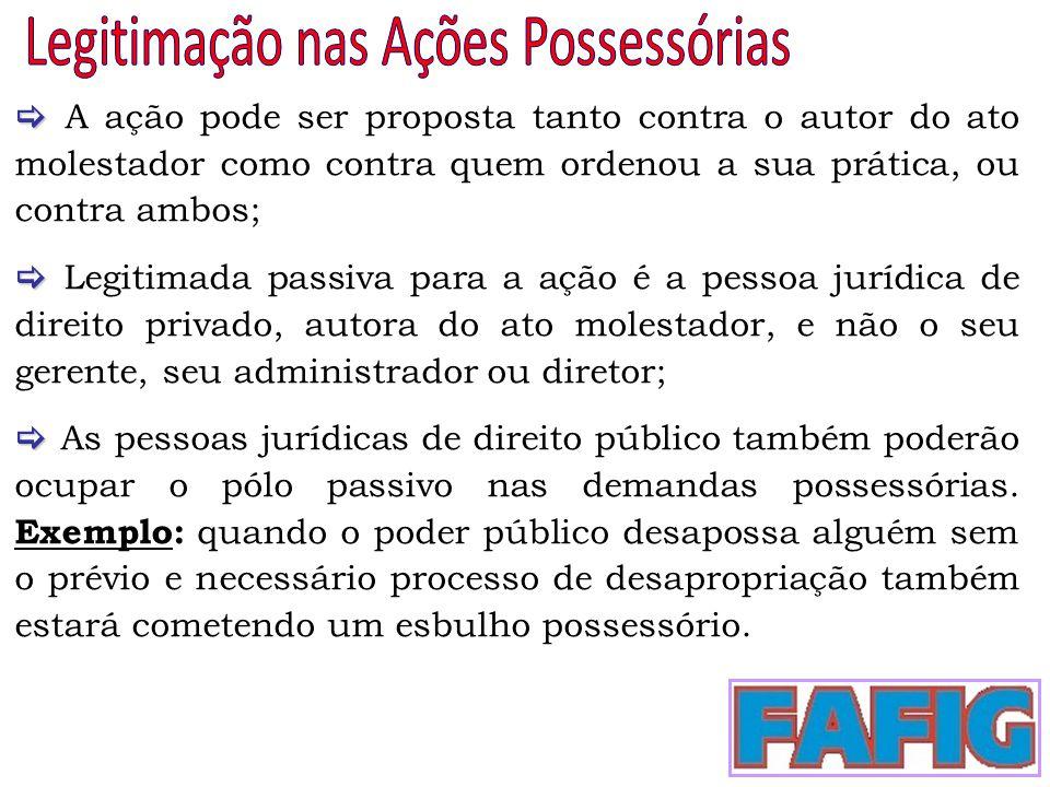   A ação pode ser proposta tanto contra o autor do ato molestador como contra quem ordenou a sua prática, ou contra ambos;   Legitimada passiva pa