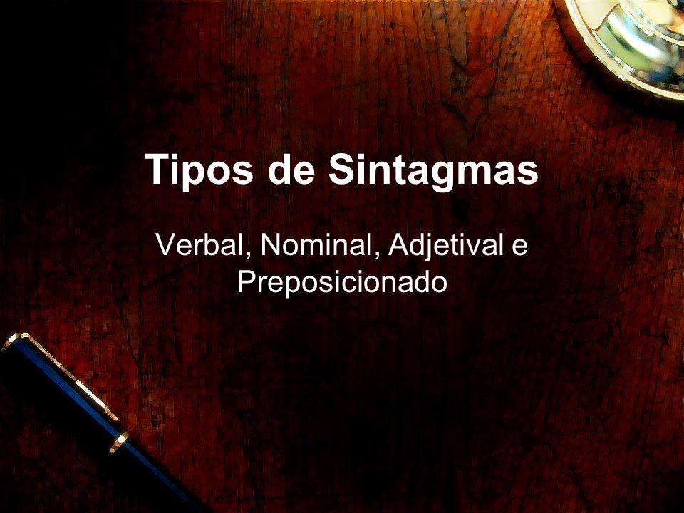 Tipos de Sintagmas Verbal, Nominal, Adjetival e Preposicionado