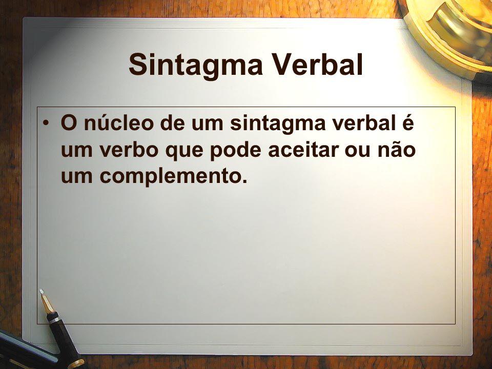 Sintagma Verbal O núcleo de um sintagma verbal é um verbo que pode aceitar ou não um complemento.