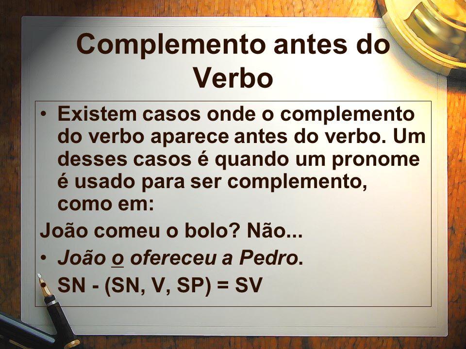 Complemento antes do Verbo Existem casos onde o complemento do verbo aparece antes do verbo.